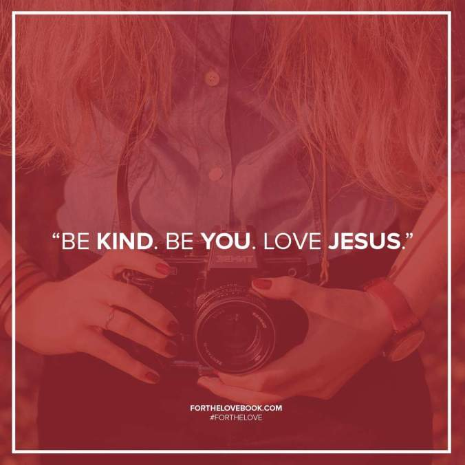be kind be you love jesus